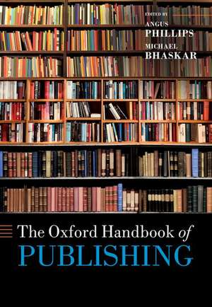 The Oxford Handbook of Publishing de Angus Phillips