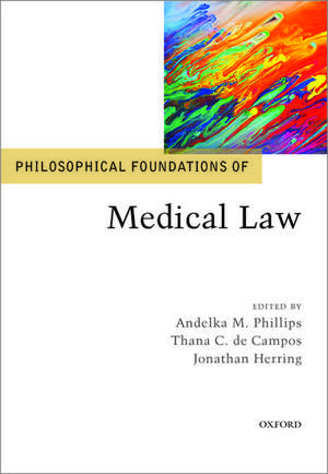 Philosophical Foundations of Medical Law de Andelka M. Phillips