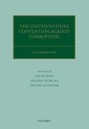 The United Nations Convention Against Corruption: A Commentary de Cecily Rose