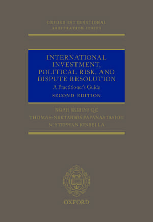 International Investment, Political Risk, and Dispute Resolution: A Practitioner's Guide de Noah Rubins