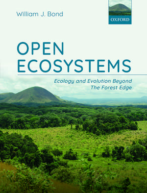 Open Ecosystems: Ecology and Evolution Beyond The Forest Edge de William J. Bond