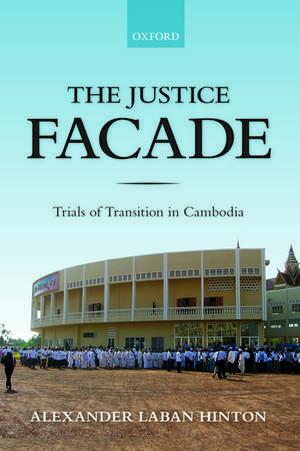 The Justice Facade: Trials of Transition in Cambodia de Alexander Hinton