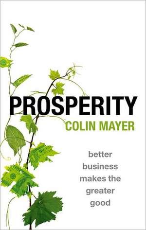 Prosperity: Better Business Makes the Greater Good de Colin Mayer