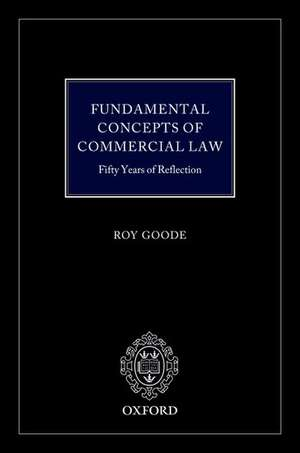 Fundamental Concepts of Commercial Law: 50 Years of Reflection de Roy Goode