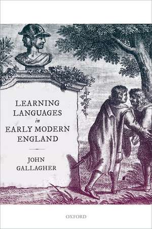 Learning Languages in Early Modern England de John Gallagher