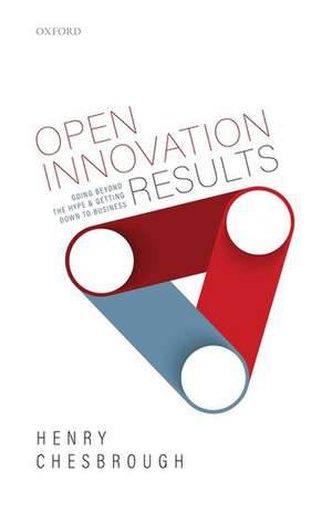Open Innovation Results: Going Beyond the Hype and Getting Down to Business de Henry Chesbrough