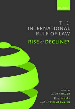 The International Rule of Law: Rise or Decline? de Heike Krieger