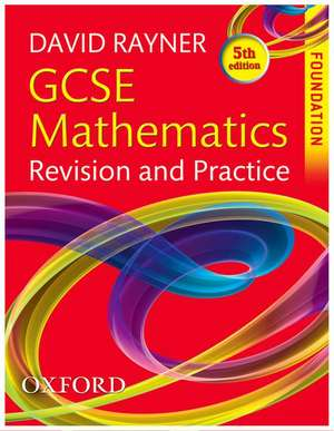 Gcse Mathematics Revision and Practice. Foundation Student Book:  For Cambridge Checkpoint and Beyond de David Rayner