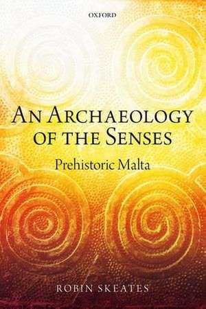 An Archaeology of the Senses: Prehistoric Malta de Robin Skeates