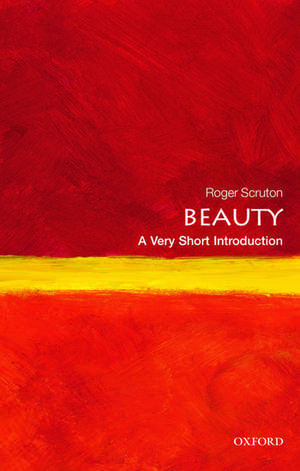 Beauty: A Very Short Introduction de Roger Scruton