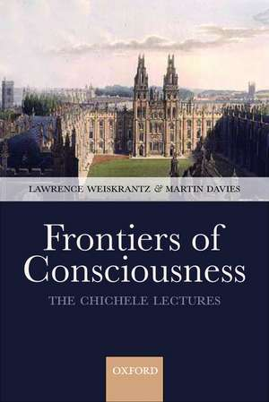 Frontiers of Consciousness: Chichele Lectures de Lawrence Weiskrantz