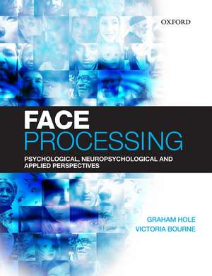Face Processing: Psychological, Neuropsychological, and Applied Perspectives de Graham Hole