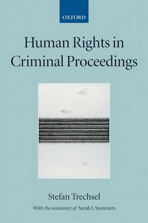 Human Rights in Criminal Proceedings de Stefan Trechsel