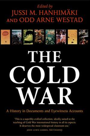 The Cold War: A History in Documents and Eyewitness Accounts de Jussi M. Hanhimaki