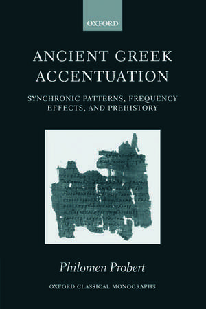 Ancient Greek Accentuation: Synchronic Patterns, Frequency Effects, and Prehistory de Philomen Probert