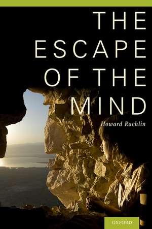 The Escape of the Mind de Howard Rachlin