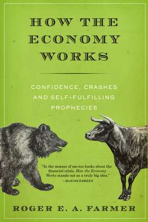 How the Economy Works: Confidence, Crashes and Self-Fulfilling Prophecies de Roger E. A. Farmer
