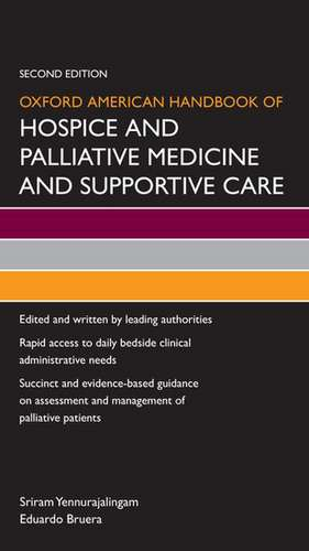 Oxford American Handbook of Hospice and Palliative Medicine and Supportive Care de Sriram Yennurajalingam