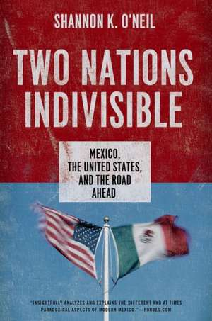 Two Nations Indivisible: Mexico, the United States, and the Road Ahead de Shannon K. O'Neil