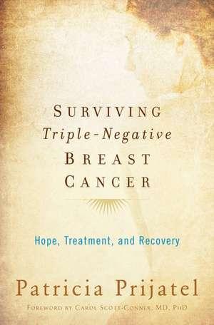 Surviving Triple-Negative Breast Cancer: Hope, Treatment, and Recovery de Patricia Prijatel