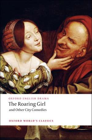 The Roaring Girl and Other City Comedies de Thomas Dekker