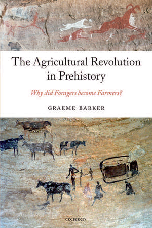 The Agricultural Revolution in Prehistory: Why did Foragers become Farmers? de Graeme Barker