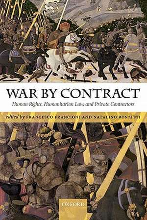 War by Contract: Human Rights, Humanitarian Law, and Private Contractors de Francesco Francioni