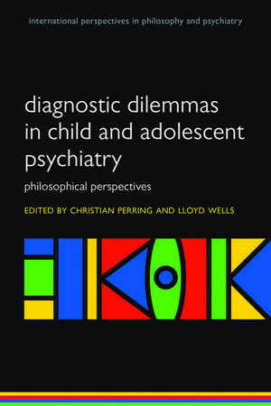 Diagnostic Dilemmas in Child and Adolescent Psychiatry: Philosophical Perspectives de Christian Perring