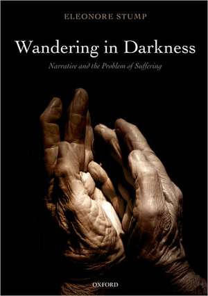 Wandering in Darkness: Narrative and the Problem of Suffering de Eleonore Stump