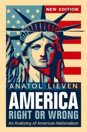 America Right or Wrong: An Anatomy of American Nationalism NEW EDITION de Anatol Lieven