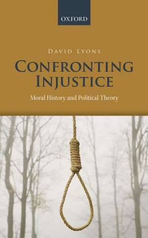 Confronting Injustice: Moral History and Political Theory de David Lyons