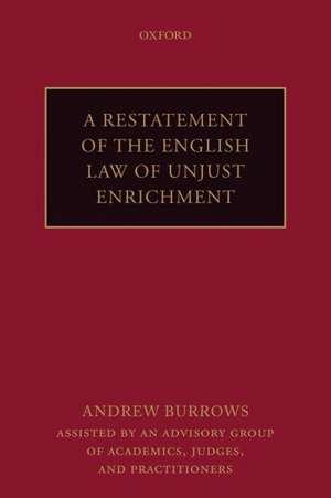 A Restatement of the English Law of Unjust Enrichment de Andrew Burrows FBA, QC (hon)