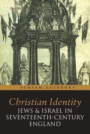 Christian Identity, Jews, and Israel in 17th-Century England de Achsah Guibbory