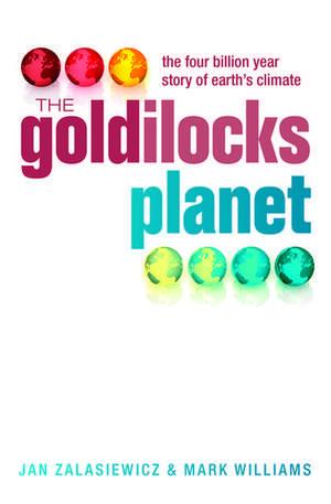 The Goldilocks Planet: The 4 billion year story of Earth's climate de Jan Zalasiewicz