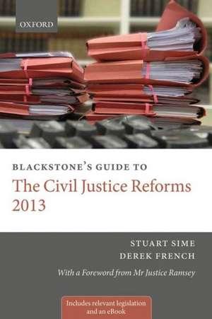 Blackstone's Guide to the Civil Justice Reforms 2013 de Stuart Sime