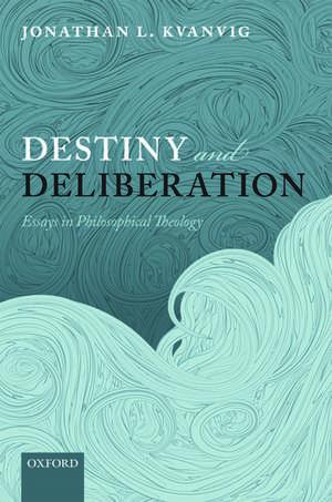 Destiny and Deliberation: Essays in Philosophical Theology de Jonathan L. Kvanvig