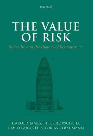 The Value of Risk: Swiss Re and the History of Reinsurance de Harold James