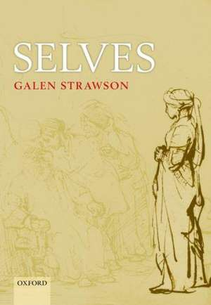 Selves: An Essay in Revisionary Metaphysics de Galen Strawson