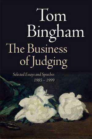 The Business of Judging: Selected Essays and Speeches: 1985-1999 de Tom Bingham