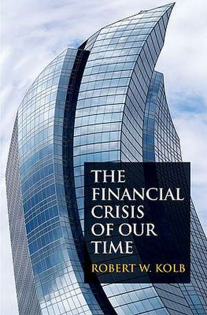 The Financial Crisis of Our Time de Robert W. Kolb