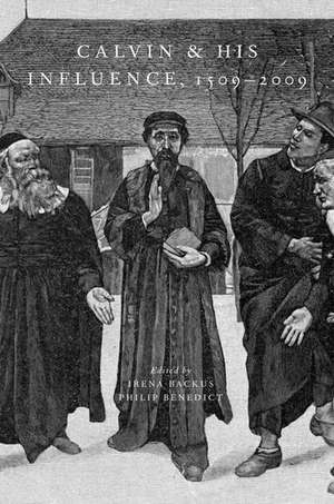 Calvin and His Influence, 1509-2009 de Irena Backus