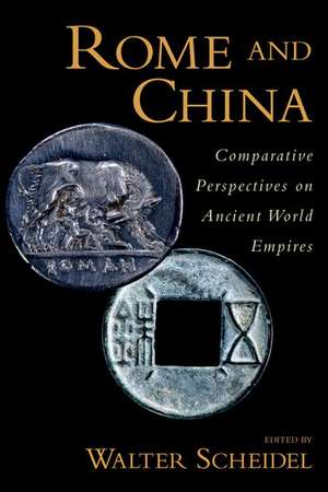 Rome and China: Comparative Perspectives on Ancient World Empires de Walter Scheidel