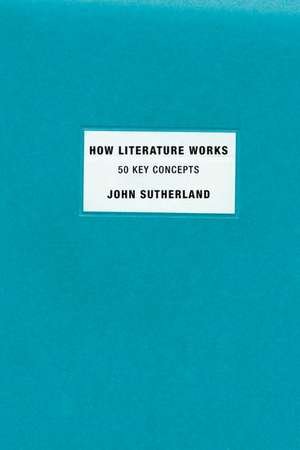 How Literature Works de John Sutherland