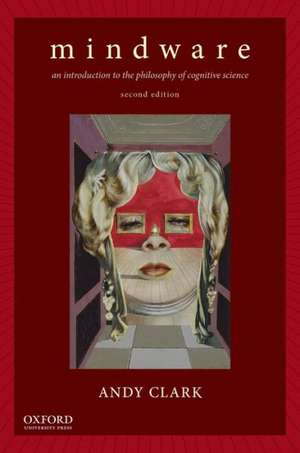 Mindware: An Introduction to the Philosophy of Cognitive Science de Andy Clark