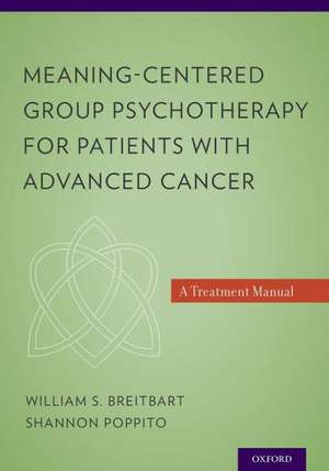 Meaning-Centered Group Psychotherapy for Patients with Advanced Cancer: A Treatment Manual de William S. Breitbart