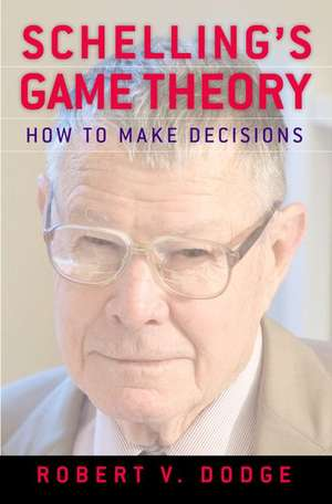 Schelling's Game Theory: How to Make Decisions de Robert V. Dodge