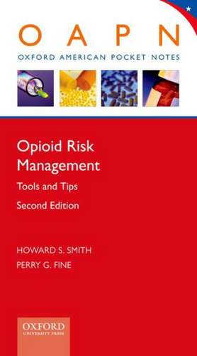 Opioid Risk Management: Tools and Tips de Howard S. Smith
