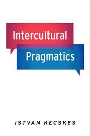 Intercultural Pragmatics de Istvan Kecskes