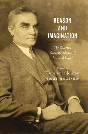 Reason and Imagination: The Selected Correspondence of Learned Hand de Constance Jordan