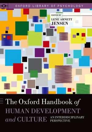 The Oxford Handbook of Human Development and Culture: An Interdisciplinary Perspective de Lene Arnett Jensen